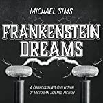 Frankenstein Dreams: A Connoisseur's Collection of Victorian Science Fiction | Michael Sims