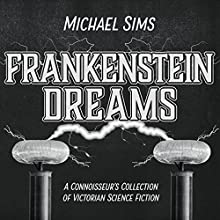 Frankenstein Dreams: A Connoisseur's Collection of Victorian Science Fiction Audiobook by Michael Sims Narrated by Tim Campbell