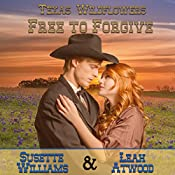 Free to Forgive: Texas Wildflowers, Book 6 | Susette Williams, Leah Atwood