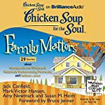 Chicken Soup for the Soul: Family Matters - 29 Stories about Newlyweds and Oldyweds, Relatively Embarrassing Moments, and Forbear...ance | Jack Canfield,Mark Victor Hansen,Amy Newmark,Susan M. Heim,Bruce Jenner (foreword)