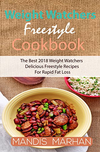 Weight Watchers Freestyle Cookbook 2018: Approaching The Freestyle Program For Effective Fat Loss With Huge Range Of Healthy & Delicious Freestyle Meals by Mandis Marhan