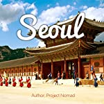 Seoul: A Travel Guide for Your Perfect Seoul Adventure! |  Project Nomad