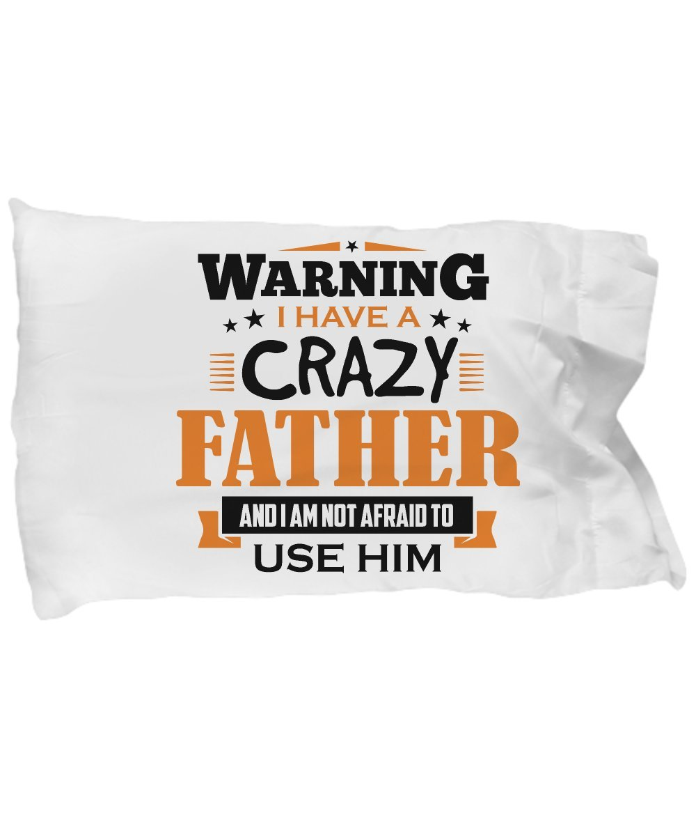 Kids Pillow Case - Warning I Have a Crazy Father, Not Afraid to Use Him - Fun Decorative Bedding, Perfect Gift for Child, Children, Birthday