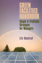GREEN FACILITIES HANDBOOK: SIMPLE & PROFITABLE STRATEGIES FOR MANAGERS Kindle Edition