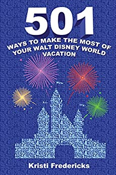 501 Ways to Make the Most of Your Walt Disney World Vacation by [Fredericks, Kristi]