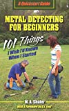 Metal Detecting For Beginners: 101 Things I Wish I?d Known When I Started (QuickStart Guides) (Volume 1)