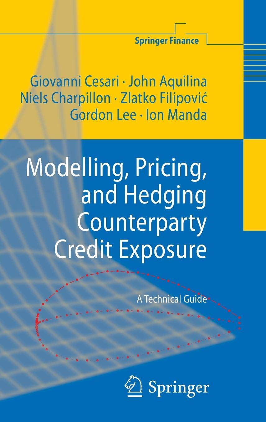 Modelling Pricing And Hedging Counterparty Credit Exposure  A Technical Guide  Springer Finance