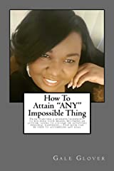 """How To"" Attain ""ANY"" Impossible Thing Paperback"