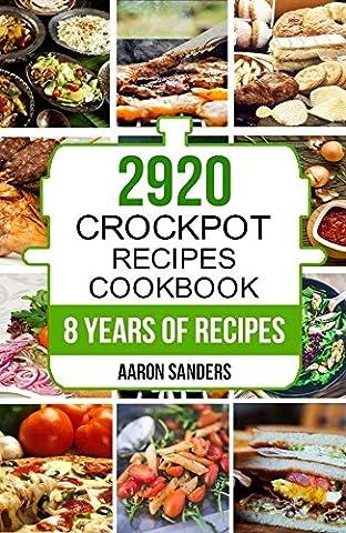 Crock Pot: 2920 Crock Pot Recipes Cookbook: 8 Years of