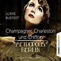Champagner, Charleston und Chiffon (Metropolis Berlin) Hörbuch von Ulrike Bliefert Gesprochen von: Sabine Arnhold