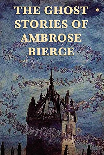 The Ghost Stories of Ambrose Bierce