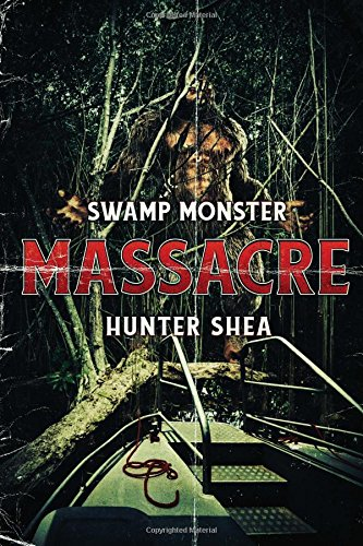 Swamp Monster Massacre [Hunter Shea] (Tapa Blanda)