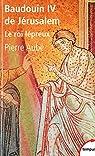 Baudouin IV de Jérusalem : Le roi lépreux par Aubé