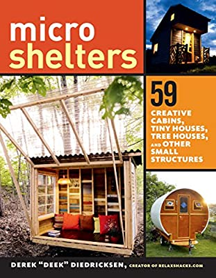 Microshelters: 59 Creative Cabins, Tiny Houses, Tree Houses, and Other Small Structures from Storey Publishing, LLC