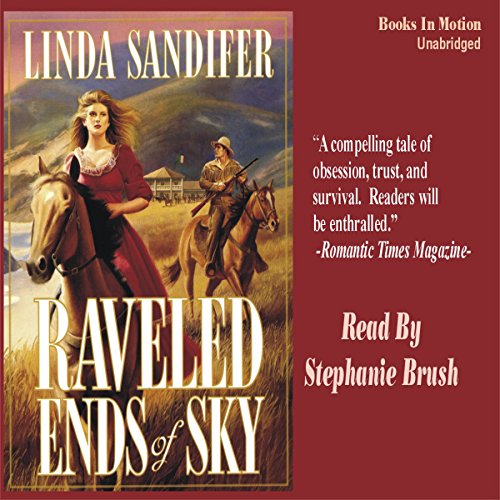 Raveled Ends of Sky: A Women of the West Novel