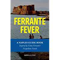 Ferrante Fever: A Naples Travel Guide Inspired by Elena Ferrante's Neapolitan Novels (Feast On History Book 1) (English Edition)