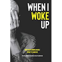 When I Woke Up: One Man's Unbreakable Spirit to Survive