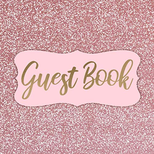 Guest Book: Rose Gold Glitter Sign in Book for Wedding, Birthday Party, Sweet 16, Sweet 15, Quinceanera, Baby Shower, Anniversary, Graduation - Pretty ... Space for Message, Lines for Name and Address]()