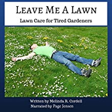 Leave Me a Lawn: Lawn Care for Tired Gardeners: Easy-Growing Gardening Series, Volume 7 Audiobook by Melinda R. Cordell Narrated by Page Jensen