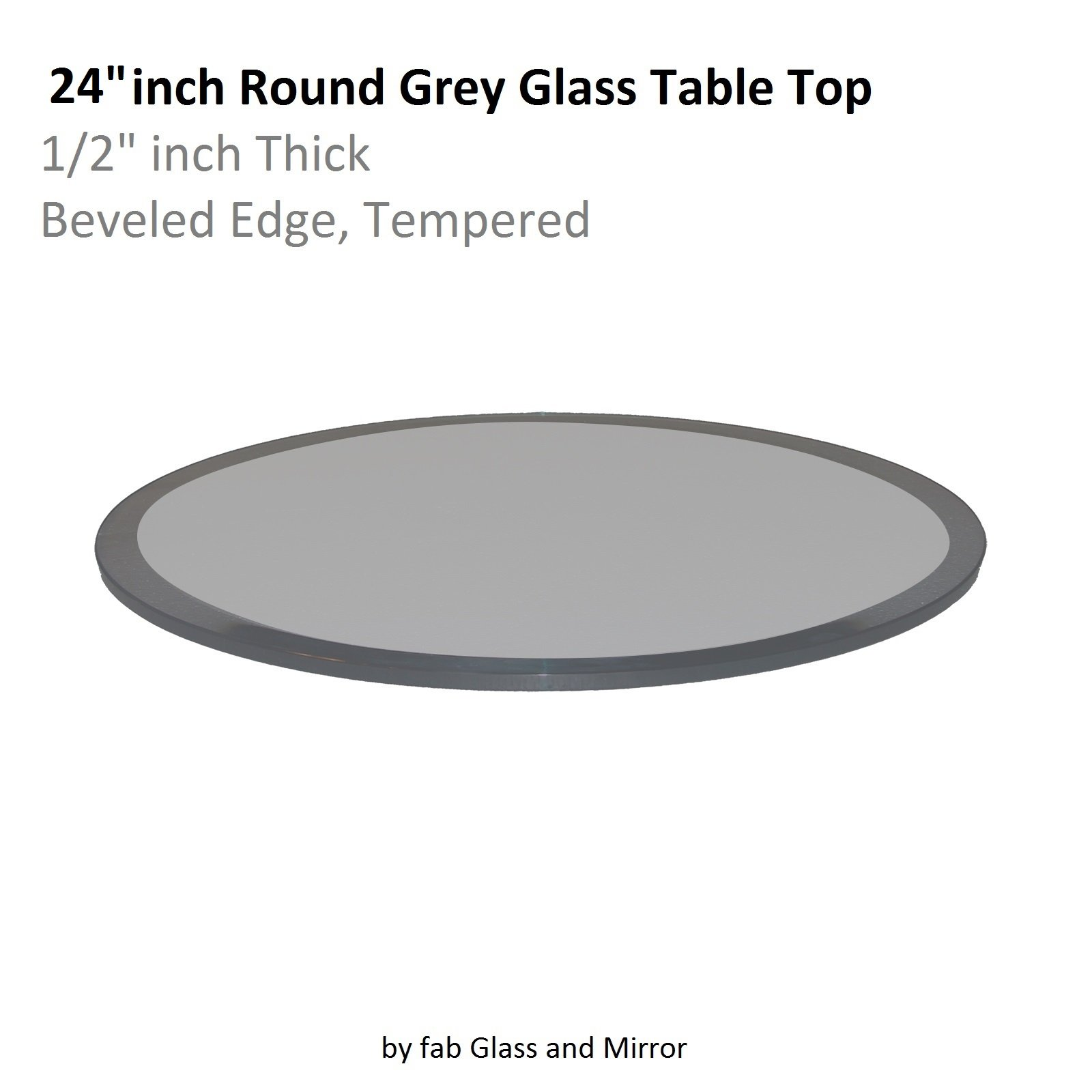 Fab Glass and Mirror Glass Table Top Round 1/2'' Thick Beveled Tempered, 24'' L x 24'' W, Grey