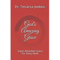 God's Amazing Grace: Super-Abundant Grace For Every Need