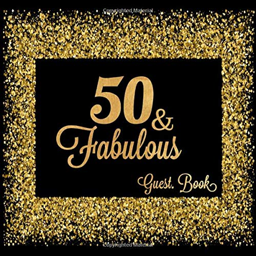 50 & Fabulous: Fiftieth Guest Book Message Log Keepsake Memory Book To For Family Friends To Write In For Comments  Advice And Wishes (Fabulous Collections) (Something For 50th Birthday Cake)