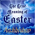 The True Meaning of Easter Audiobook by Fulton J Sheen Narrated by Fulton J Sheen, Matthew Arnold