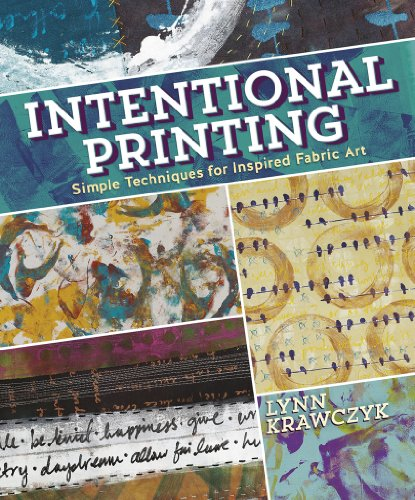 Intentional Printing: Simple Techniques for Inspired Fabric Art -