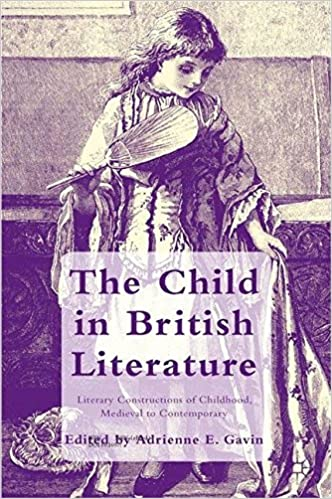 The Child in British Literature: Literary Constructions of Childhood, Medieval to Contemporary