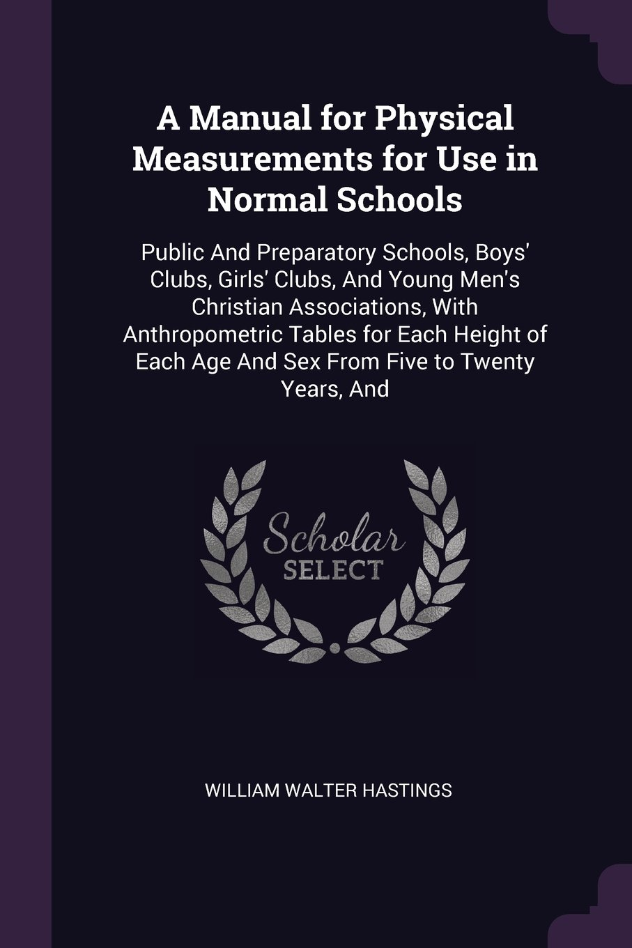 Download A Manual for Physical Measurements for Use in Normal Schools: Public And Preparatory Schools, Boys' Clubs, Girls' Clubs, And Young Men's Christian ... Age And Sex From Five to Twenty Years, And pdf