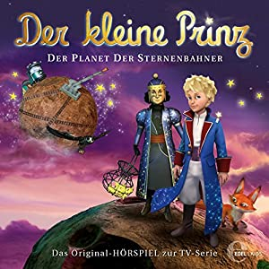 Der Planet der Sternenbahner (Der kleine Prinz 29): Das Original-Hörpsiel zur TV-Serie Hörspiel