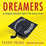 Dreamers: An Immigrant Generation's Fight for Their American Dream | Eileen Truax