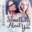 Something About You Audiobook by Jea Hawkins Narrated by Lori Prince