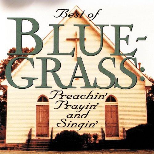 The Best Of Bluegrass: Preachi...