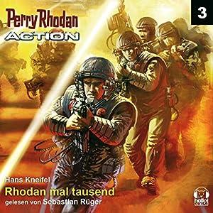 Rhodan mal tausend (Perry Rhodan Action 3) Hörbuch
