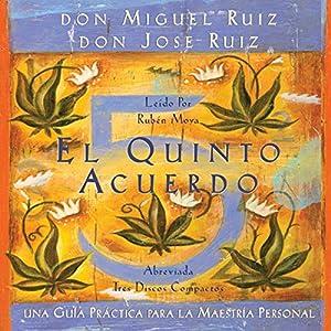 El Quinto Acuerdo: Una guía práctica para la maestría personal (Un Libro De Sabiduria Tolteca) Audiobook