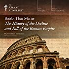 Books That Matter: The History of the Decline and Fall of the Roman Empire Lecture by  The Great Courses Narrated by Professor Leo Damrosch