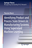 Identifying Product and Process State Drivers in Manufacturing Systems Using Supervised Machine Learning