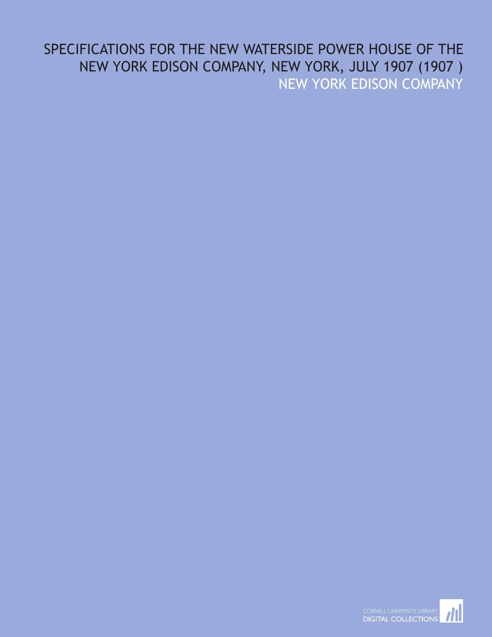 Read Online Specifications for the New Waterside Power House of the New York Edison Company, New York, July 1907 (1907 ) pdf epub