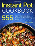 Instant Pot Cookbook: 555 Most Delicious & Easy Instant Pot Recipes for The Everyday Home. Anyone Can Cook