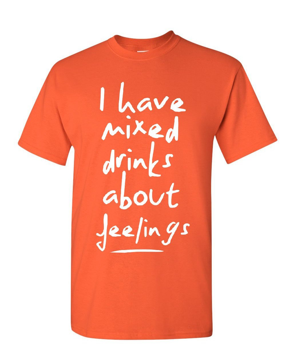 I Have Mixed Drinks About Feelings Tshirt Funny Drinking Booze S T
