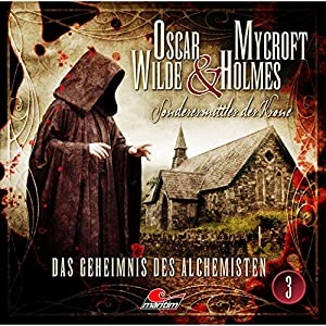 Das Geheimnis des Alchemisten (Oscar Wilde & Mycroft Holmes - Sonderermittler der Krone 3) Hörspiel