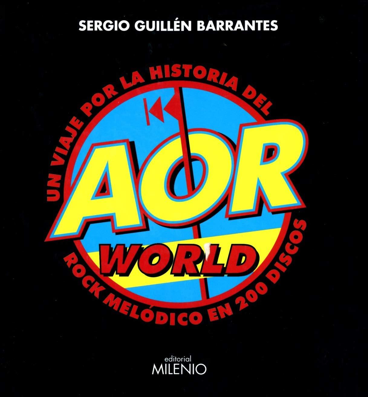 Aor World. Un Viaje Por La Historia Del Rock Melódico En 200 Discos Música: Amazon.es: Guillén Barrantes, Sergio: Libros