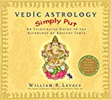 Vedic Astrology Simply Put: An Illustrated Guide to the Astrology of Ancient India