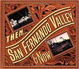 Then and Now San Fernando Valley