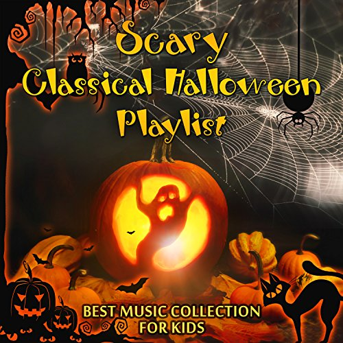 Scary Classical Halloween Playlist - Best Music Collection for Kids: October Costume Party, Trick or Treat, Night Party, Haunted House, Apple Bobbing and Divination Games -