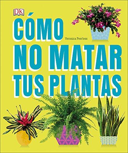 Cmo No Matar a tus Plantas (Spanish Edition)
