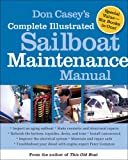 Don Casey's Complete Illustrated Sailboat Maintenance Manual: Including Inspecting the Aging Sailboat, Sailboat Hull and…