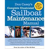 Don Casey's Complete Illustrated Sailboat Maintenance Manual: Including Inspecting the Aging Sailboat, Sailboat Hull and Deck