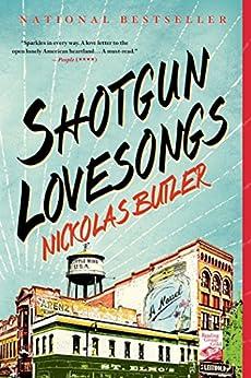 Shotgun Lovesongs: A Novel by [Butler, Nickolas]